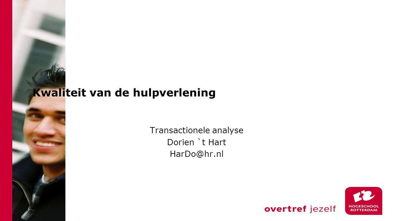 Kwaliteit van de hulpverlening Transactionele analyse Dorien `t Hart HarDo@hr.nl