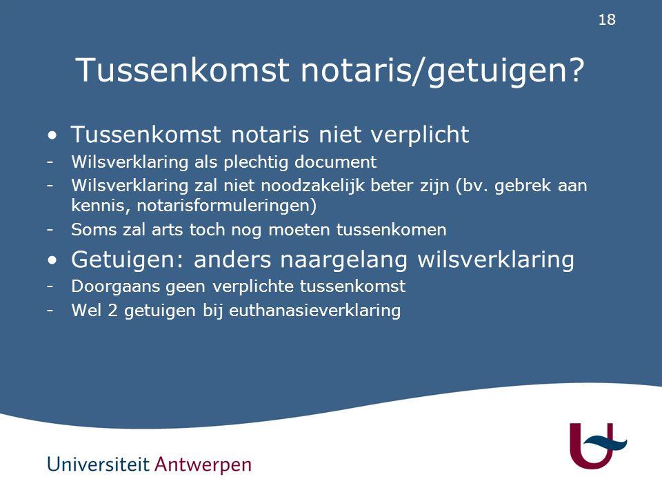 18 Tussenkomst notaris/getuigen? Tussenkomst notaris niet verplicht -Wilsverklaring als plechtig document -Wilsverklaring zal niet noodzakelijk beter