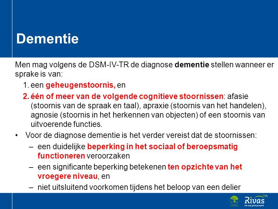 Men mag volgens de DSM-IV-TR de diagnose dementie stellen wanneer er sprake is van: 1.een geheugenstoornis, en 2.één of meer van de volgende cognitiev