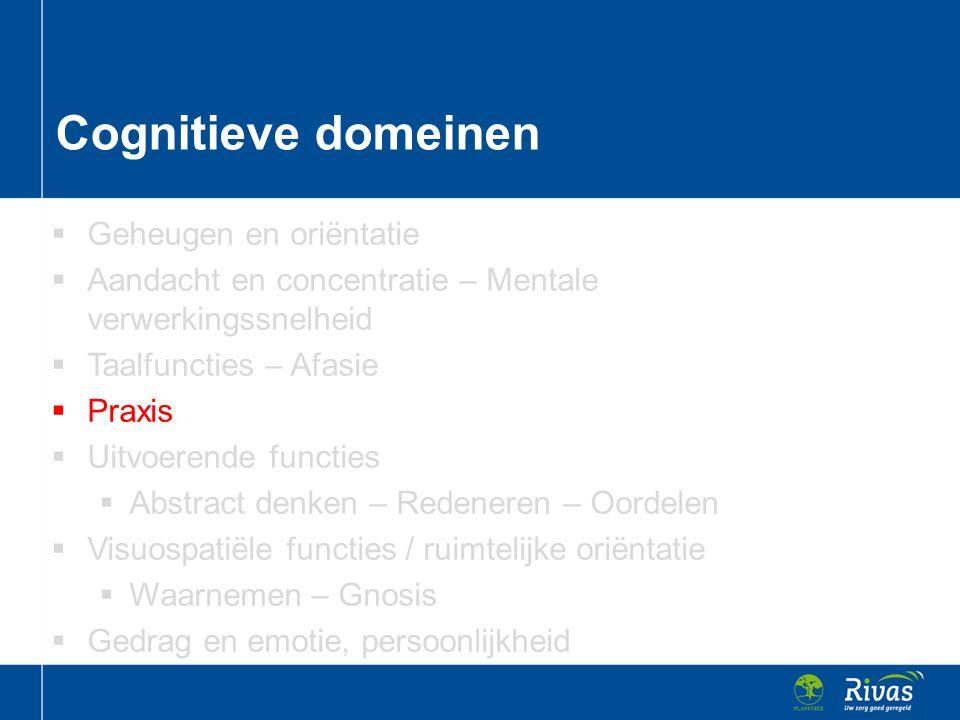  Geheugen en oriëntatie  Aandacht en concentratie – Mentale verwerkingssnelheid  Taalfuncties – Afasie  Praxis  Uitvoerende functies  Abstract d