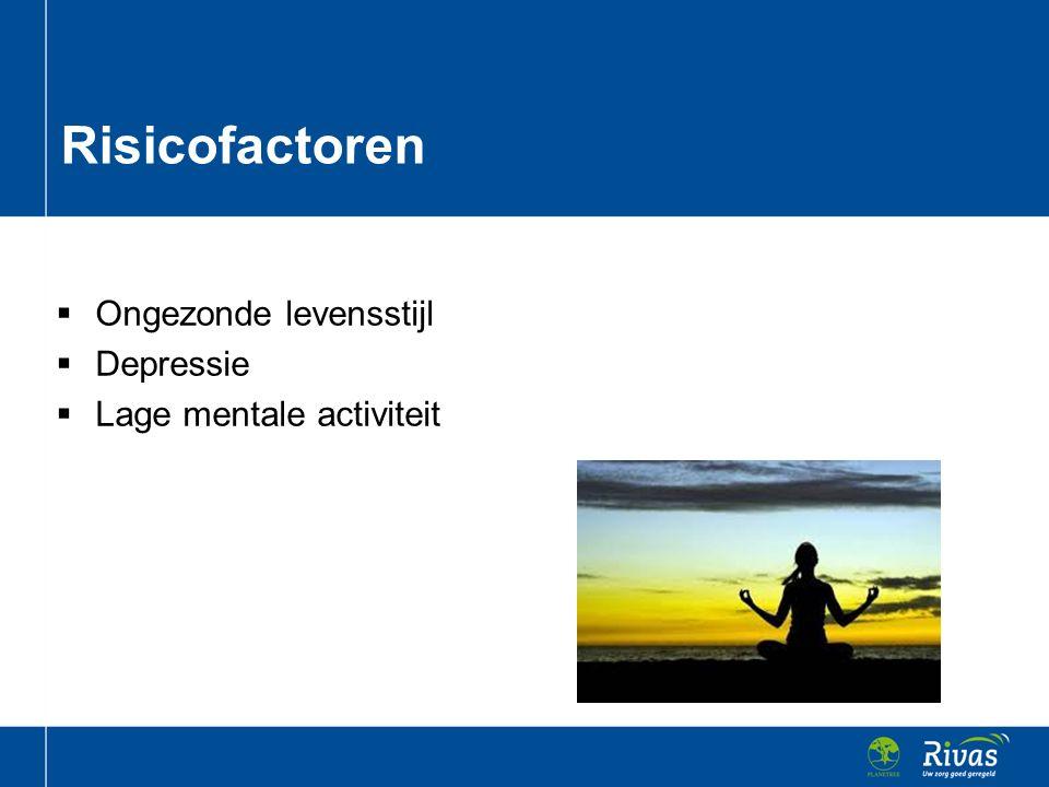  Ongezonde levensstijl  Depressie  Lage mentale activiteit Risicofactoren