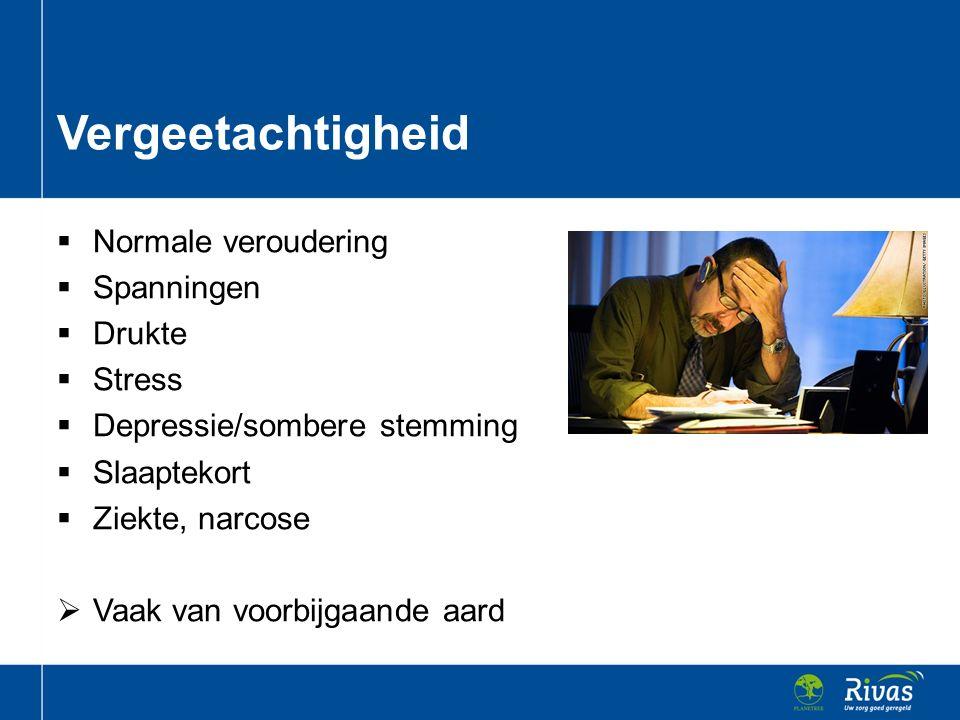  Normale veroudering  Spanningen  Drukte  Stress  Depressie/sombere stemming  Slaaptekort  Ziekte, narcose  Vaak van voorbijgaande aard Vergee