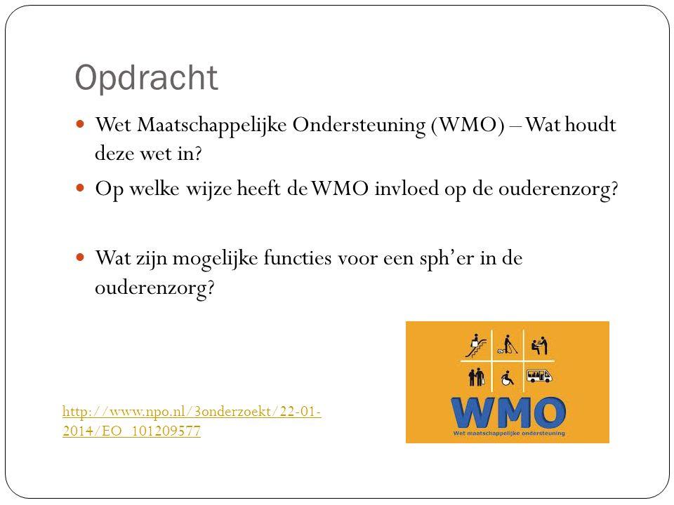 Opdracht Wet Maatschappelijke Ondersteuning (WMO) – Wat houdt deze wet in? Op welke wijze heeft de WMO invloed op de ouderenzorg? Wat zijn mogelijke f