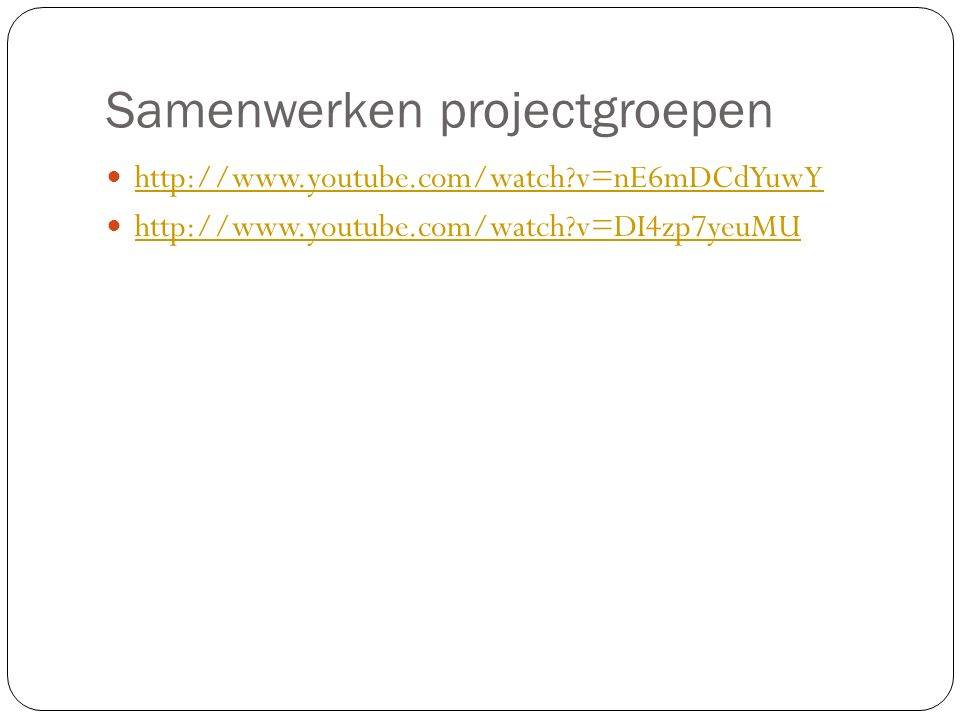 Samenwerken projectgroepen http://www.youtube.com/watch?v=nE6mDCdYuwY http://www.youtube.com/watch?v=DI4zp7yeuMU