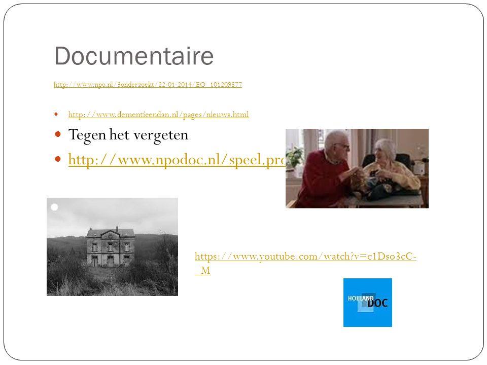 Documentaire http://www.npo.nl/3onderzoekt/22-01-2014/EO_101209577 http://www.dementieendan.nl/pages/nieuws.html Tegen het vergeten http://www.npodoc.