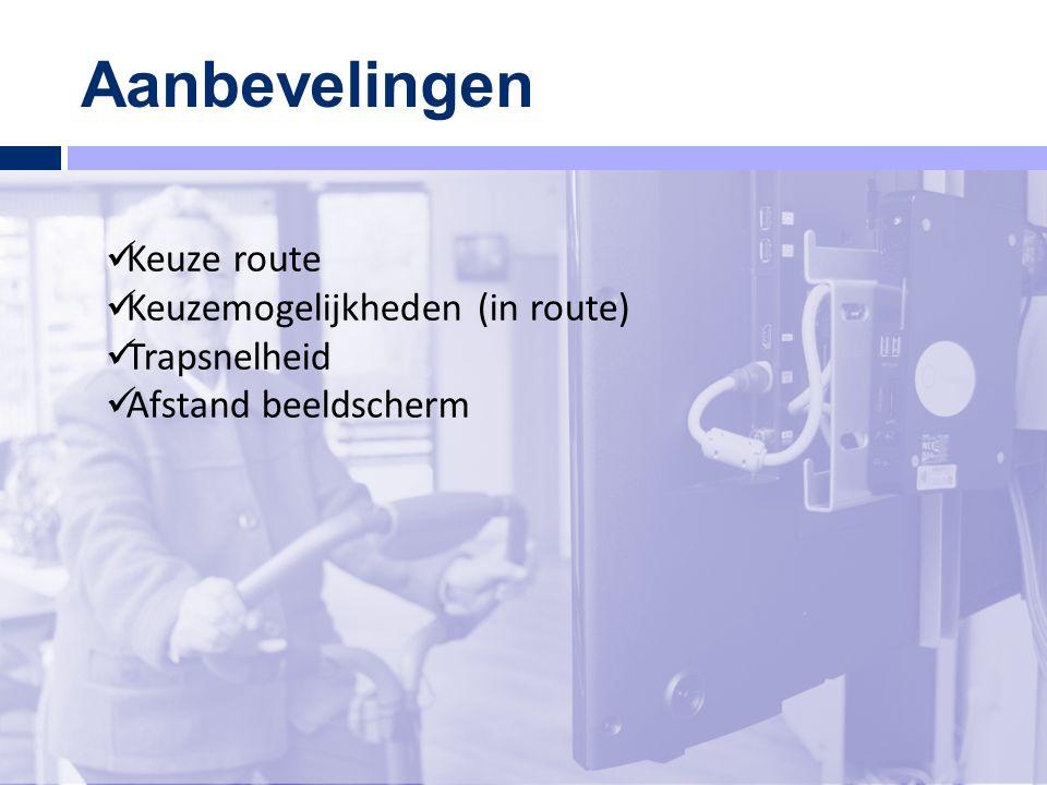 Aanbevelingen Keuze route Keuzemogelijkheden (in route) Trapsnelheid Afstand beeldscherm