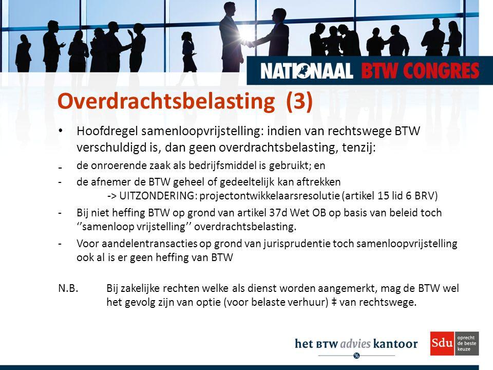 Hoofdregel samenloopvrijstelling: indien van rechtswege BTW verschuldigd is, dan geen overdrachtsbelasting, tenzij: ₋de onroerende zaak als bedrijfsmiddel is gebruikt; en -de afnemer de BTW geheel of gedeeltelijk kan aftrekken -> UITZONDERING: projectontwikkelaarsresolutie (artikel 15 lid 6 BRV) -Bij niet heffing BTW op grond van artikel 37d Wet OB op basis van beleid toch ''samenloop vrijstelling'' overdrachtsbelasting.