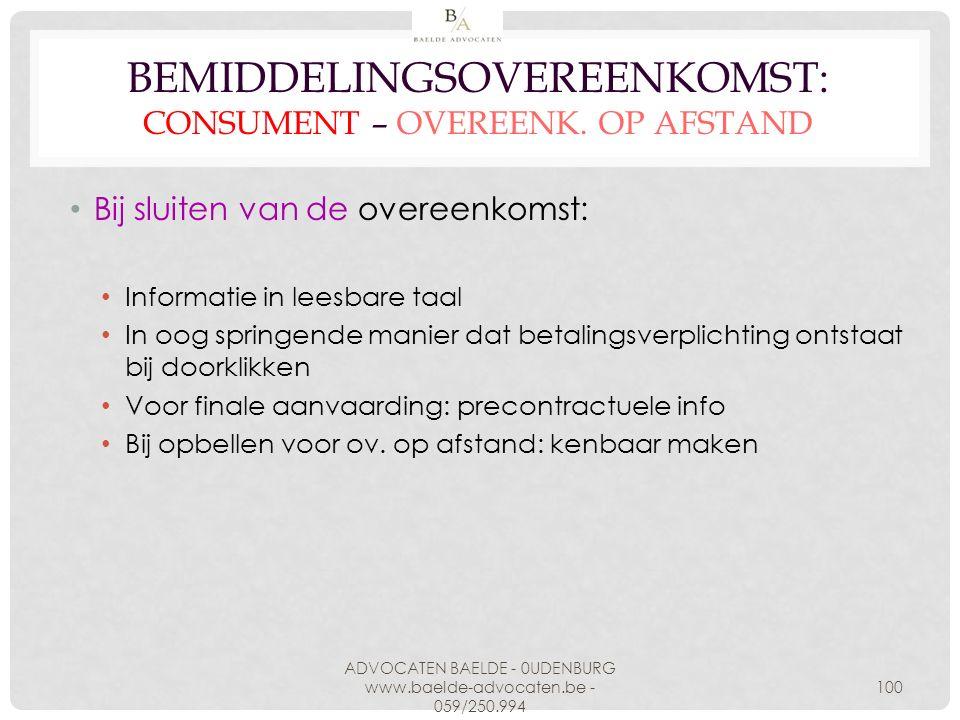 BEMIDDELINGSOVEREENKOMST: CONSUMENT – OVEREENK. OP AFSTAND Bij sluiten van de overeenkomst: Informatie in leesbare taal In oog springende manier dat b