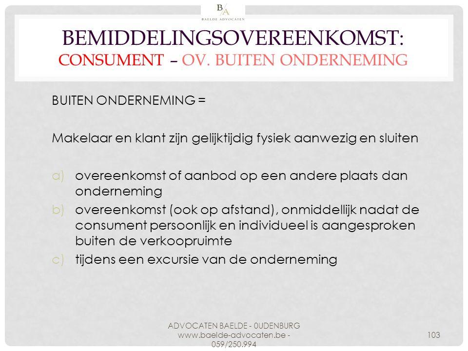BEMIDDELINGSOVEREENKOMST: CONSUMENT – OV. BUITEN ONDERNEMING BUITEN ONDERNEMING = Makelaar en klant zijn gelijktijdig fysiek aanwezig en sluiten a)ove