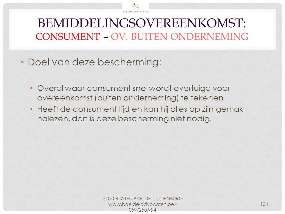 BEMIDDELINGSOVEREENKOMST: CONSUMENT – OV. BUITEN ONDERNEMING Doel van deze bescherming: Overal waar consument snel wordt overtuigd voor overeenkomst (