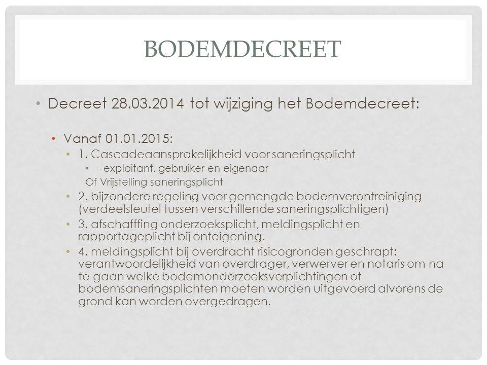 BODEMDECREET Decreet 28.03.2014 tot wijziging het Bodemdecreet: Vanaf 01.01.2015: 1. Cascadeaansprakelijkheid voor saneringsplicht - exploitant, gebru