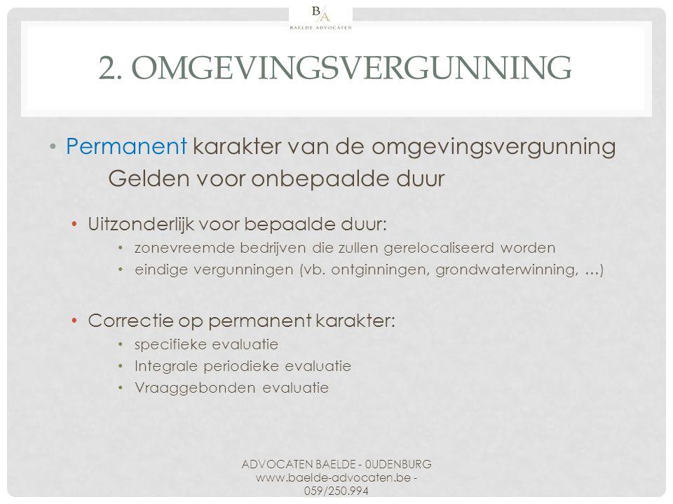 2. OMGEVINGSVERGUNNING Permanent karakter van de omgevingsvergunning Gelden voor onbepaalde duur Uitzonderlijk voor bepaalde duur: zonevreemde bedrijv
