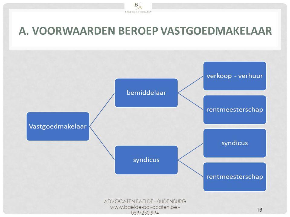 A. VOORWAARDEN BEROEP VASTGOEDMAKELAAR ADVOCATEN BAELDE - 0UDENBURG www.baelde-advocaten.be - 059/250.994 16