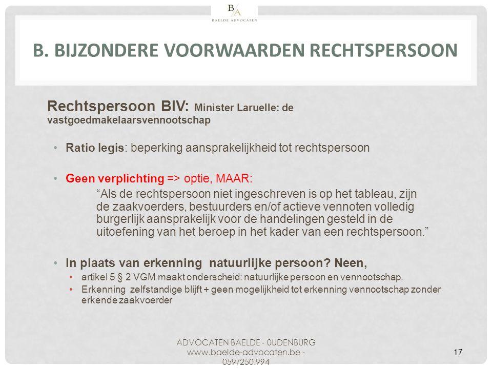 B. BIJZONDERE VOORWAARDEN RECHTSPERSOON Rechtspersoon BIV: Minister Laruelle: de vastgoedmakelaarsvennootschap Ratio legis: beperking aansprakelijkhei