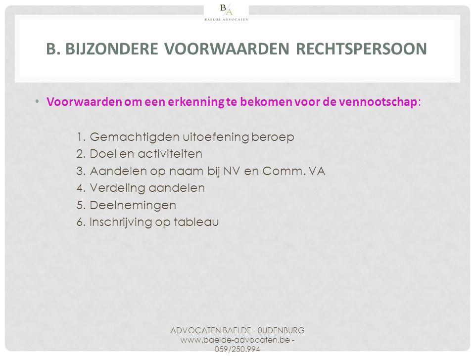 B. BIJZONDERE VOORWAARDEN RECHTSPERSOON Voorwaarden om een erkenning te bekomen voor de vennootschap: 1. Gemachtigden uitoefening beroep 2. Doel en ac