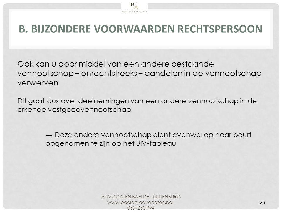 B. BIJZONDERE VOORWAARDEN RECHTSPERSOON ADVOCATEN BAELDE - 0UDENBURG www.baelde-advocaten.be - 059/250.994 29 Ook kan u door middel van een andere bes