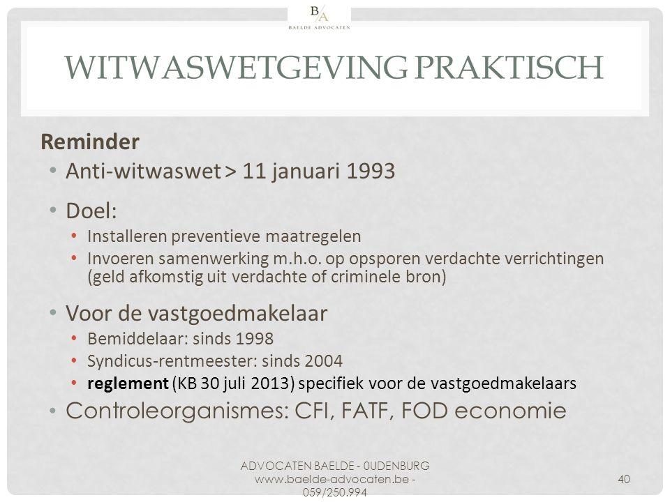WITWASWETGEVING PRAKTISCH Reminder Anti-witwaswet > 11 januari 1993 Doel: Installeren preventieve maatregelen Invoeren samenwerking m.h.o. op opsporen