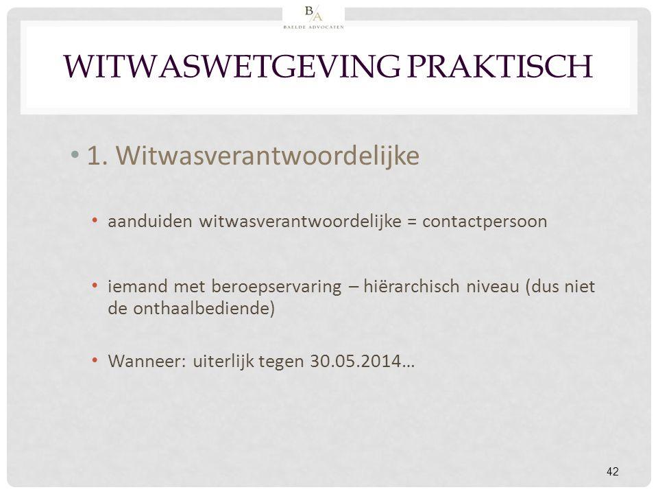 42 WITWASWETGEVING PRAKTISCH 1. Witwasverantwoordelijke aanduiden witwasverantwoordelijke = contactpersoon iemand met beroepservaring – hiërarchisch n