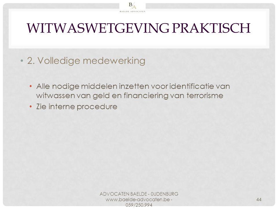 WITWASWETGEVING PRAKTISCH 2. Volledige medewerking Alle nodige middelen inzetten voor identificatie van witwassen van geld en financiering van terrori