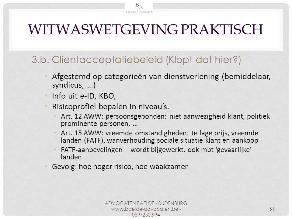 WITWASWETGEVING PRAKTISCH 3.b. Clientacceptatiebeleid (Klopt dat hier?) Afgestemd op categorieën van dienstverlening (bemiddelaar, syndicus, …) Info u