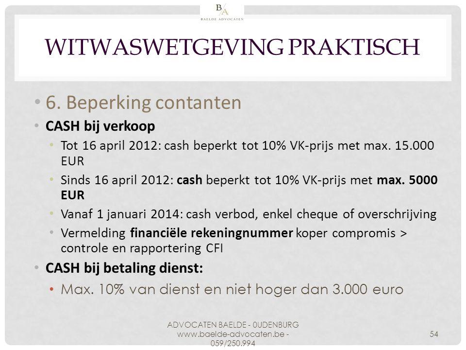 WITWASWETGEVING PRAKTISCH 6. Beperking contanten CASH bij verkoop Tot 16 april 2012: cash beperkt tot 10% VK-prijs met max. 15.000 EUR Sinds 16 april