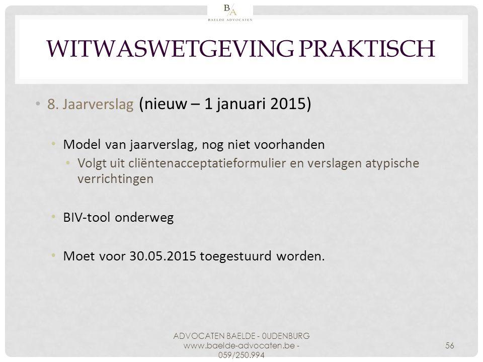 WITWASWETGEVING PRAKTISCH 8. Jaarverslag (nieuw – 1 januari 2015) Model van jaarverslag, nog niet voorhanden Volgt uit cliëntenacceptatieformulier en
