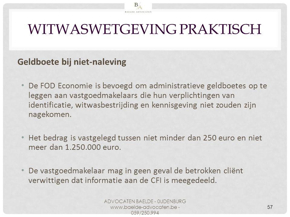 57 WITWASWETGEVING PRAKTISCH Geldboete bij niet-naleving De FOD Economie is bevoegd om administratieve geldboetes op te leggen aan vastgoedmakelaars d