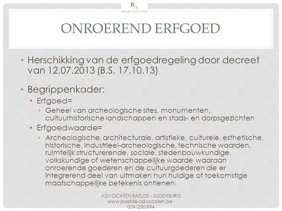 Herschikking van de erfgoedregeling door decreet van 12.07.2013 (B.S. 17.10.13) Begrippenkader: Erfgoed= Geheel van archeologische sites, monumenten,