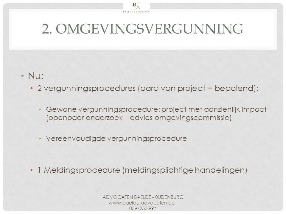 Nu: 2 vergunningsprocedures (aard van project = bepalend): Gewone vergunningsprocedure: project met aanzienlijk impact (openbaar onderzoek – advies om