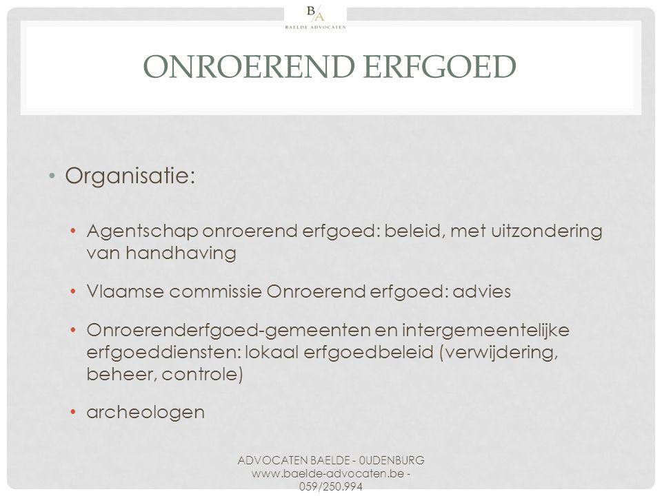 ONROEREND ERFGOED Organisatie: Agentschap onroerend erfgoed: beleid, met uitzondering van handhaving Vlaamse commissie Onroerend erfgoed: advies Onroe