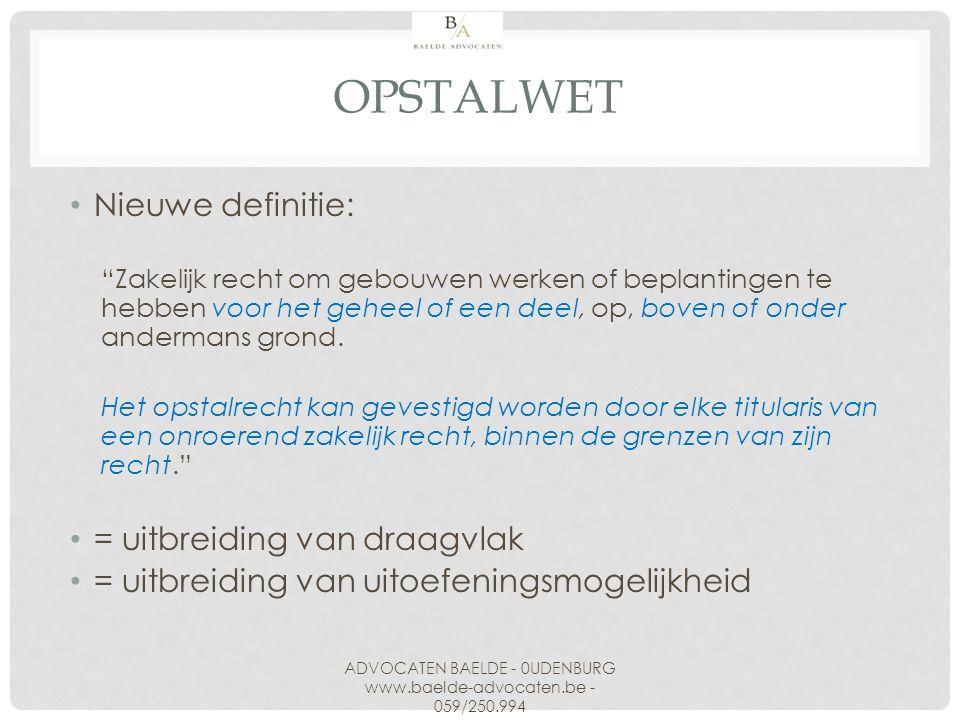 """OPSTALWET Nieuwe definitie: """"Zakelijk recht om gebouwen werken of beplantingen te hebben voor het geheel of een deel, op, boven of onder andermans gro"""