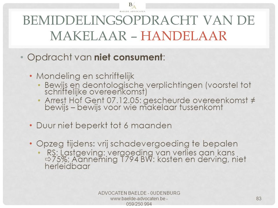 ADVOCATEN BAELDE - 0UDENBURG www.baelde-advocaten.be - 059/250.994 83 BEMIDDELINGSOPDRACHT VAN DE MAKELAAR – HANDELAAR Opdracht van niet consument : M