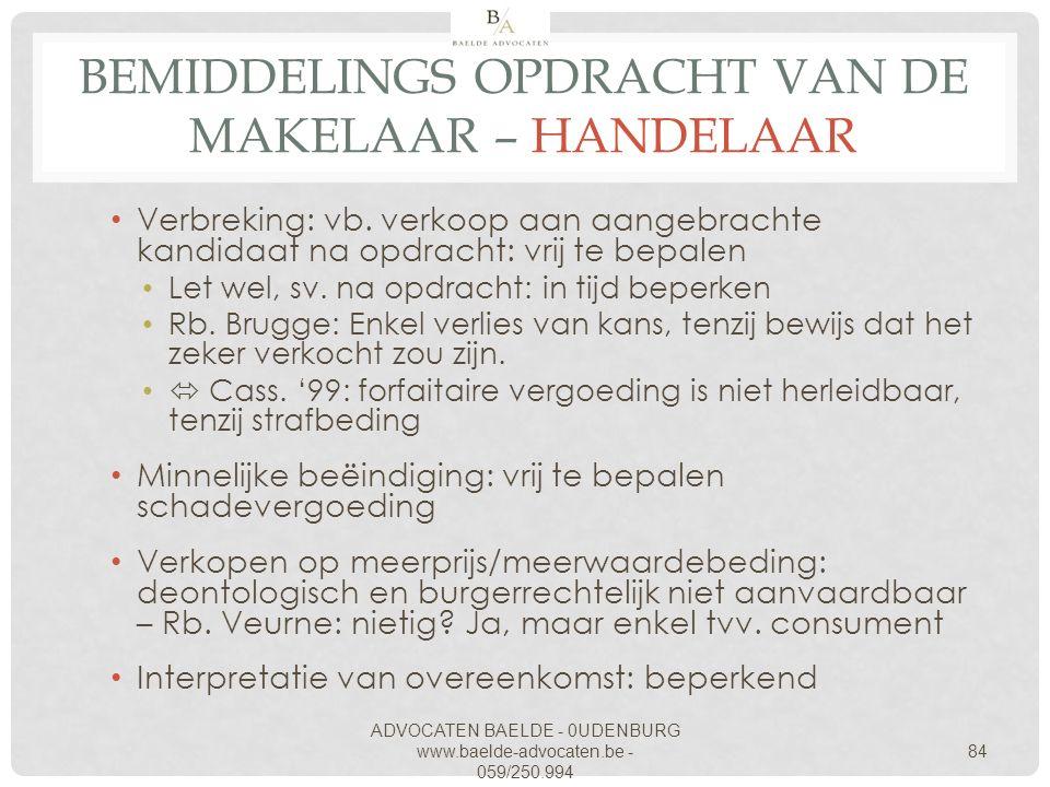 ADVOCATEN BAELDE - 0UDENBURG www.baelde-advocaten.be - 059/250.994 84 BEMIDDELINGS OPDRACHT VAN DE MAKELAAR – HANDELAAR Verbreking: vb. verkoop aan aa