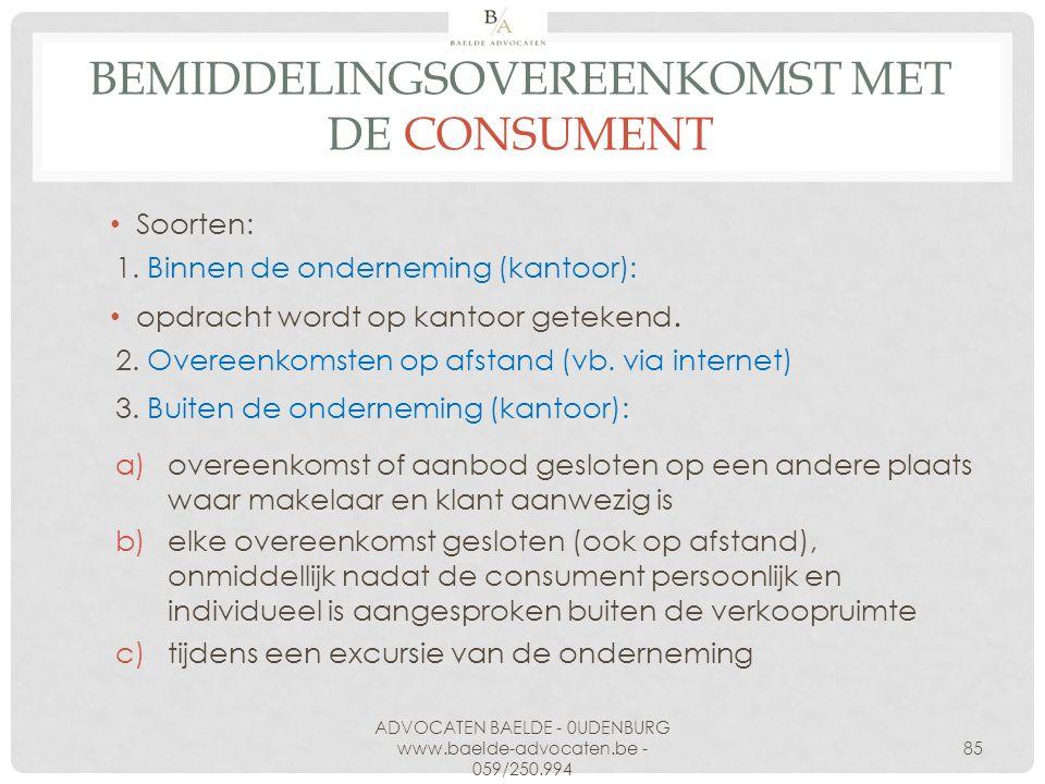BEMIDDELINGSOVEREENKOMST MET DE CONSUMENT Soorten: 1. Binnen de onderneming (kantoor): opdracht wordt op kantoor getekend. 2. Overeenkomsten op afstan