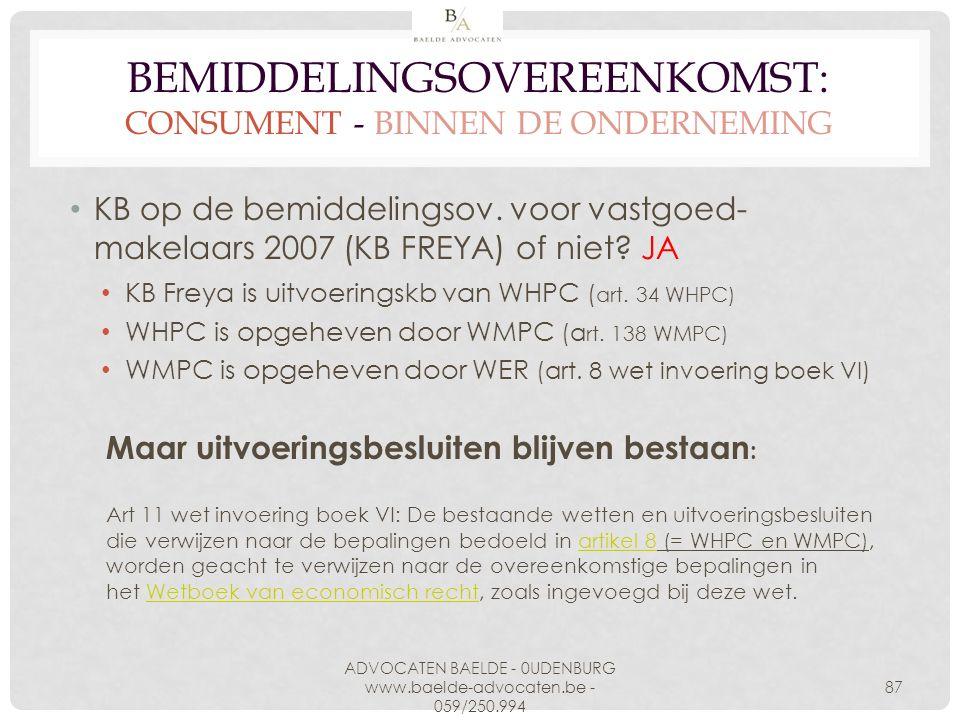 BEMIDDELINGSOVEREENKOMST: CONSUMENT - BINNEN DE ONDERNEMING KB op de bemiddelingsov. voor vastgoed- makelaars 2007 (KB FREYA) of niet? JA KB Freya is