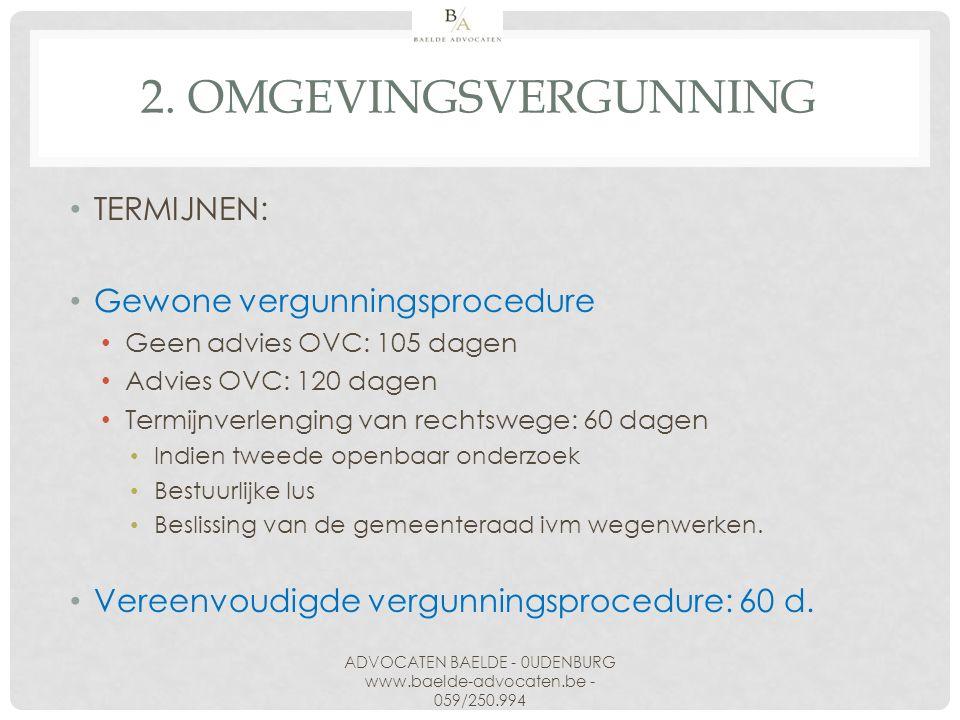 2. OMGEVINGSVERGUNNING TERMIJNEN: Gewone vergunningsprocedure Geen advies OVC: 105 dagen Advies OVC: 120 dagen Termijnverlenging van rechtswege: 60 da