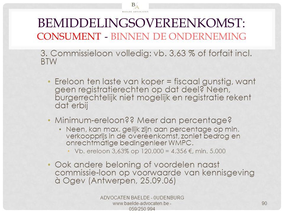 ADVOCATEN BAELDE - 0UDENBURG www.baelde-advocaten.be - 059/250.994 90 BEMIDDELINGSOVEREENKOMST: CONSUMENT - BINNEN DE ONDERNEMING 3. Commissieloon vol
