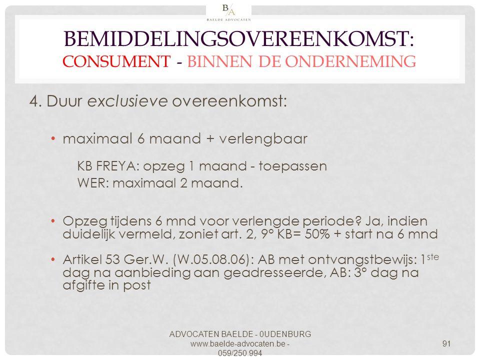 ADVOCATEN BAELDE - 0UDENBURG www.baelde-advocaten.be - 059/250.994 91 BEMIDDELINGSOVEREENKOMST: CONSUMENT - BINNEN DE ONDERNEMING 4. Duur exclusieve o