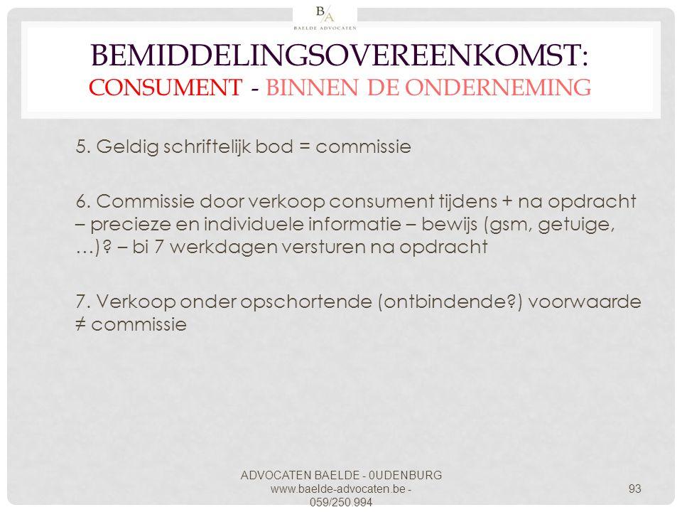 ADVOCATEN BAELDE - 0UDENBURG www.baelde-advocaten.be - 059/250.994 93 BEMIDDELINGSOVEREENKOMST: CONSUMENT - BINNEN DE ONDERNEMING 5. Geldig schrifteli