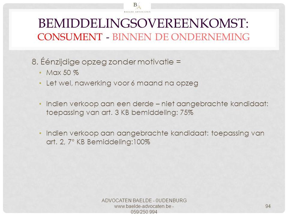 ADVOCATEN BAELDE - 0UDENBURG www.baelde-advocaten.be - 059/250.994 94 BEMIDDELINGSOVEREENKOMST: CONSUMENT - BINNEN DE ONDERNEMING 8. Éénzijdige opzeg