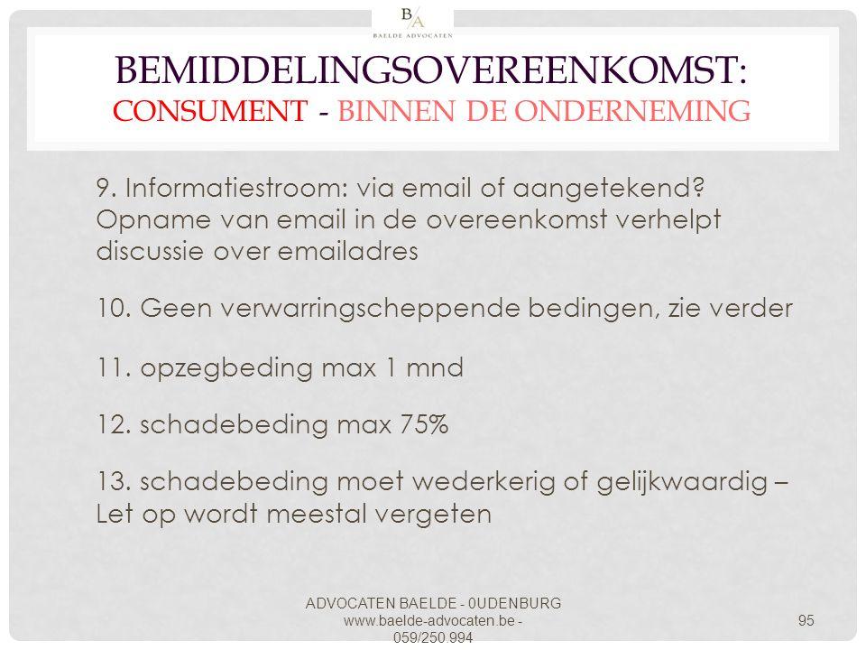 ADVOCATEN BAELDE - 0UDENBURG www.baelde-advocaten.be - 059/250.994 95 BEMIDDELINGSOVEREENKOMST: CONSUMENT - BINNEN DE ONDERNEMING 9. Informatiestroom: