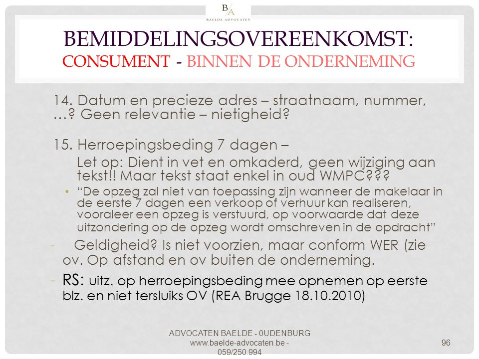 ADVOCATEN BAELDE - 0UDENBURG www.baelde-advocaten.be - 059/250.994 96 BEMIDDELINGSOVEREENKOMST: CONSUMENT - BINNEN DE ONDERNEMING 14. Datum en preciez