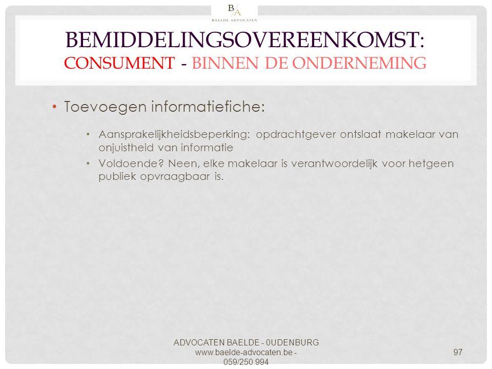 ADVOCATEN BAELDE - 0UDENBURG www.baelde-advocaten.be - 059/250.994 97 BEMIDDELINGSOVEREENKOMST: CONSUMENT - BINNEN DE ONDERNEMING Toevoegen informatie