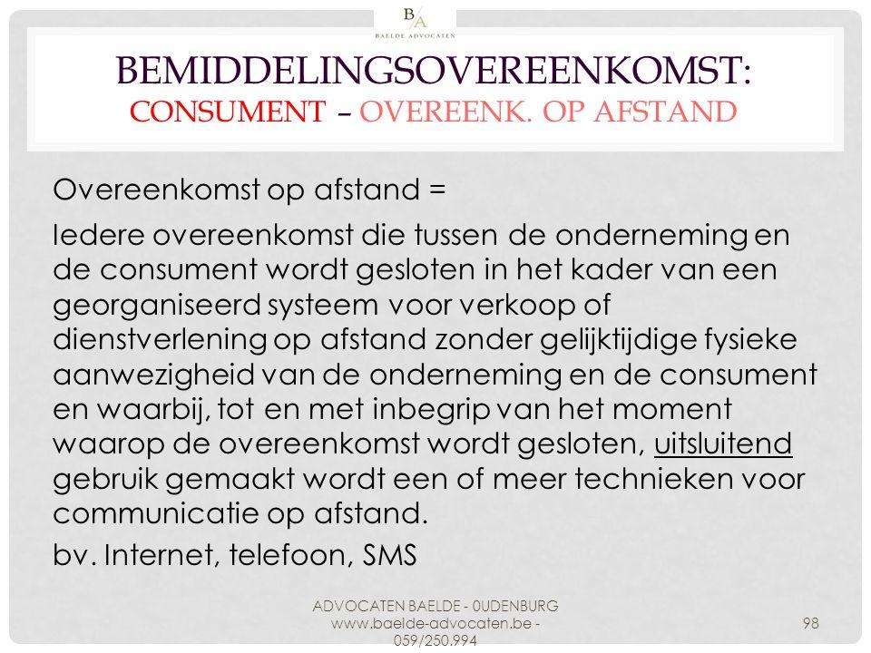 BEMIDDELINGSOVEREENKOMST: CONSUMENT – OVEREENK. OP AFSTAND Overeenkomst op afstand = Iedere overeenkomst die tussen de onderneming en de consument wor