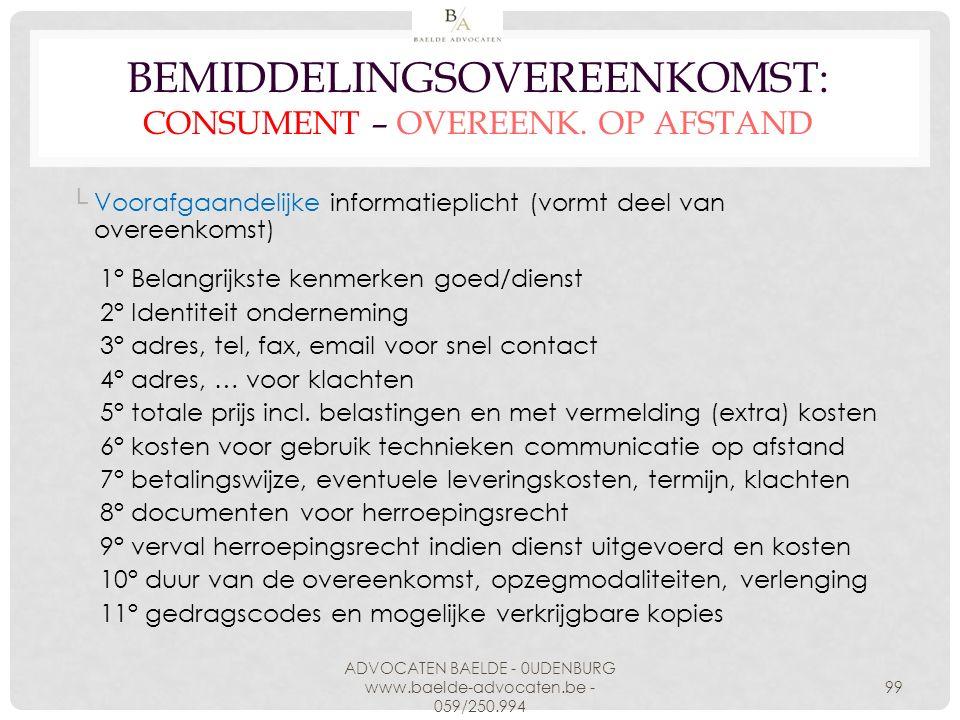 BEMIDDELINGSOVEREENKOMST: CONSUMENT – OVEREENK. OP AFSTAND └Voorafgaandelijke informatieplicht (vormt deel van overeenkomst) 1° Belangrijkste kenmerke