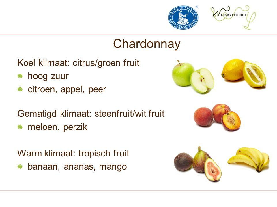 Chardonnay Koel klimaat: citrus/groen fruit hoog zuur citroen, appel, peer Gematigd klimaat: steenfruit/wit fruit meloen, perzik Warm klimaat: tropisc