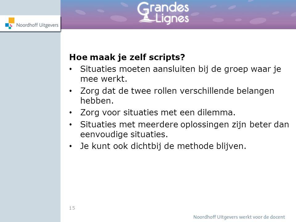 Hoe maak je zelf scripts. Situaties moeten aansluiten bij de groep waar je mee werkt.