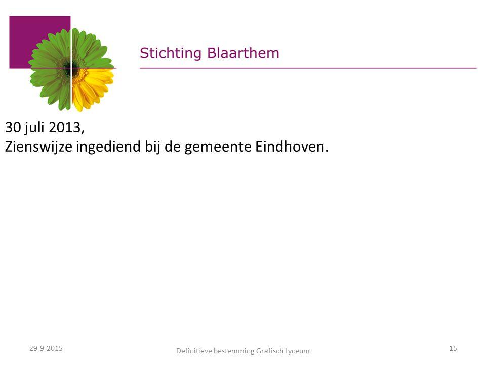 29-9-2015 Definitieve bestemming Grafisch Lyceum 15 30 juli 2013, Zienswijze ingediend bij de gemeente Eindhoven.