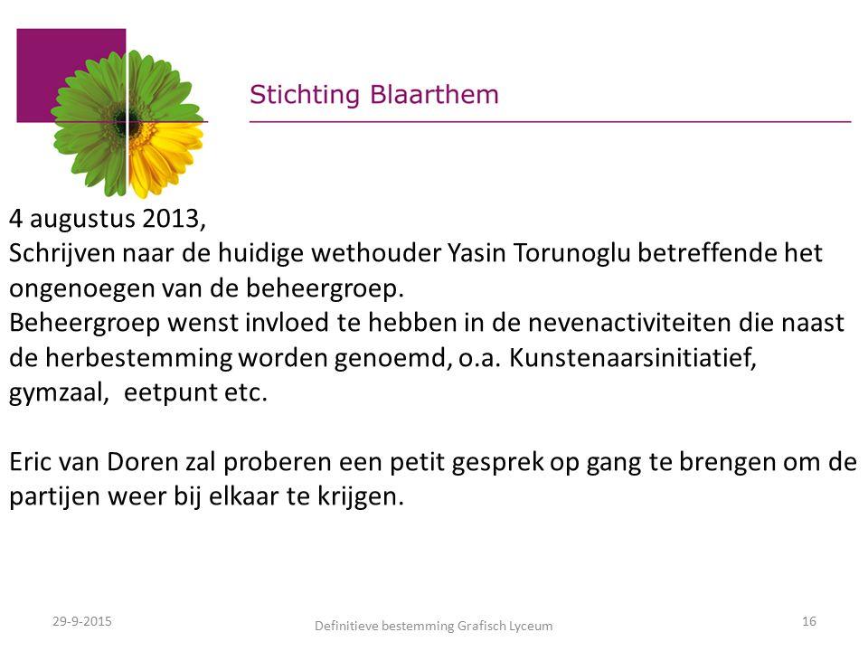 29-9-2015 Definitieve bestemming Grafisch Lyceum 16 4 augustus 2013, Schrijven naar de huidige wethouder Yasin Torunoglu betreffende het ongenoegen van de beheergroep.
