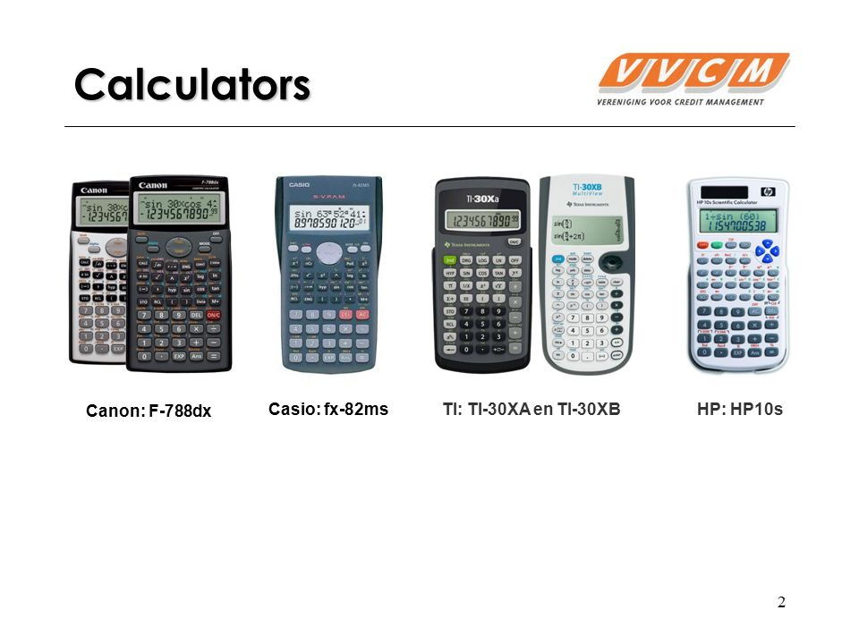 2 Calculators Casio: fx-82msHP: HP10s Canon: F-788dx TI: TI-30XA en TI-30XB